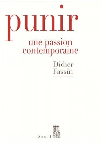 Didier Fassin Punir une passion contemporaine