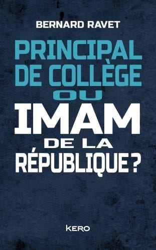 Principal de collège ou Imam de la République?, Bernard Ravet, (Ed.Kero)